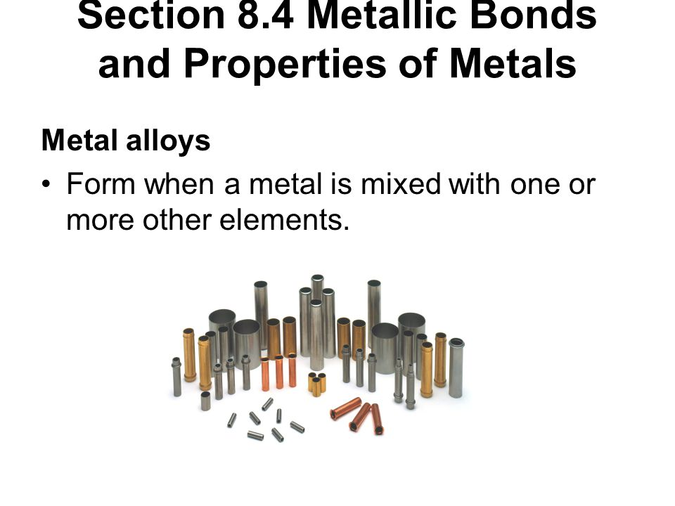 Section 8.4 Metallic Bonds and Properties of Metals