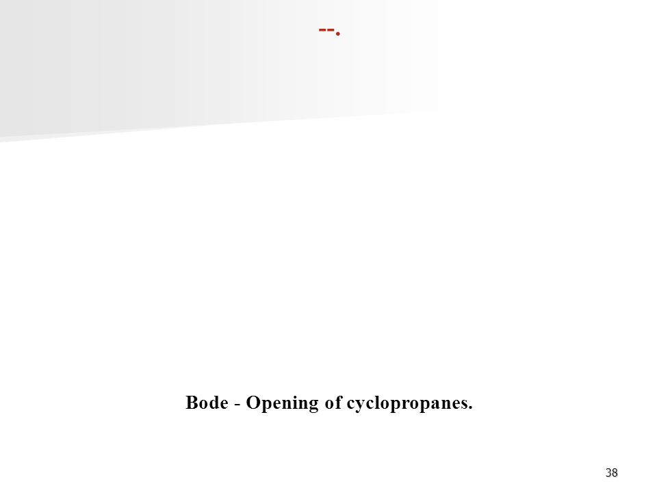 Bode - Opening of cyclopropanes.