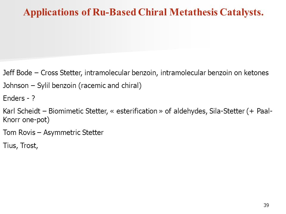 Applications of Ru-Based Chiral Metathesis Catalysts.