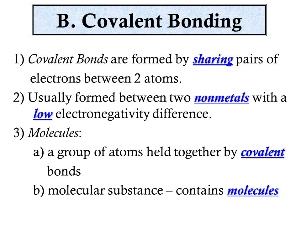 B. Covalent Bonding 1) Covalent Bonds are formed by sharing pairs of