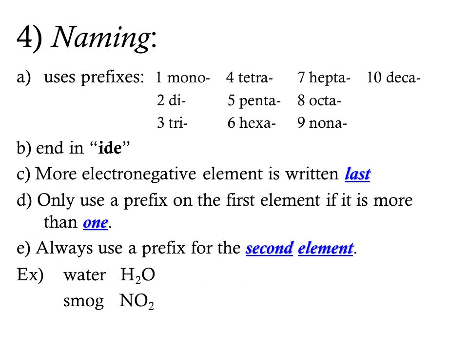 4) Naming: uses prefixes: 1 mono- 4 tetra- 7 hepta- 10 deca-