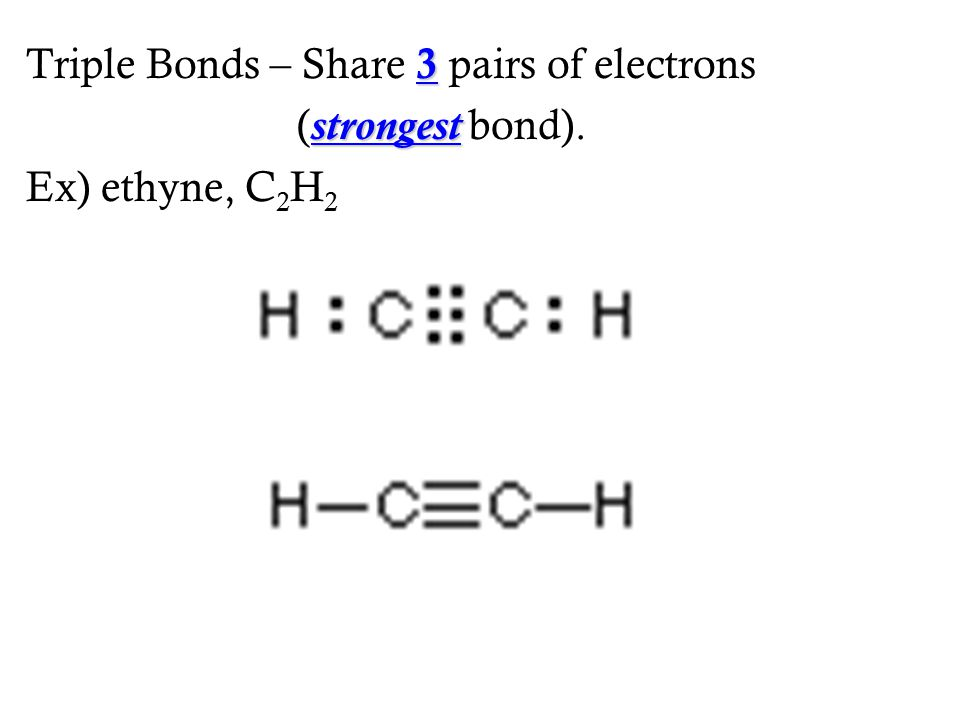 Triple Bonds – Share 3 pairs of electrons