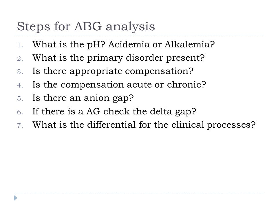 Steps for ABG analysis What is the pH Acidemia or Alkalemia