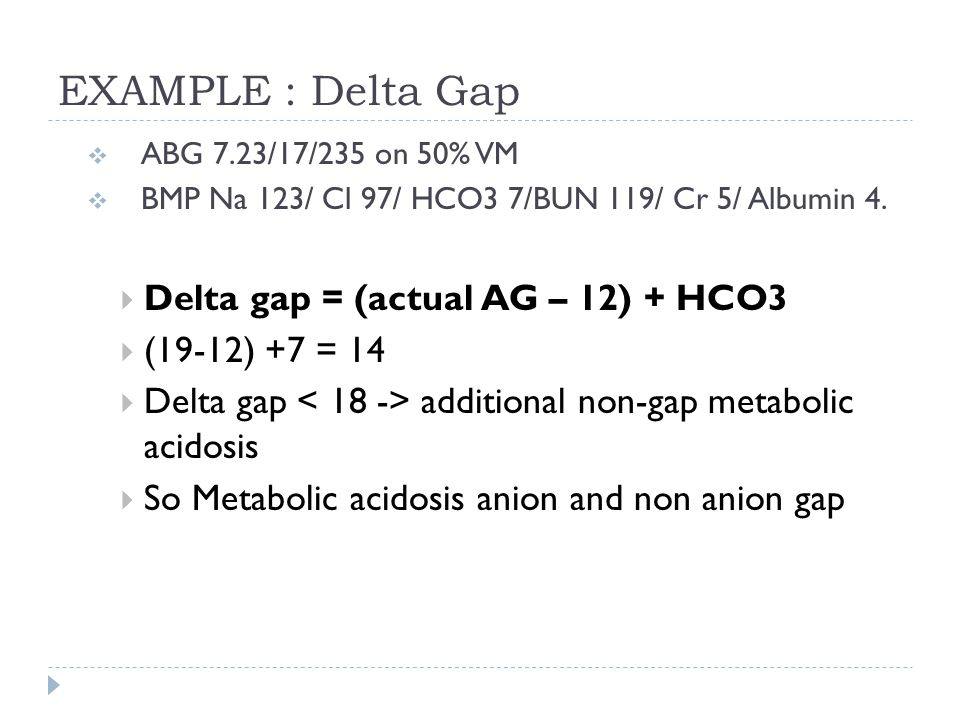 EXAMPLE : Delta Gap Delta gap = (actual AG – 12) + HCO3