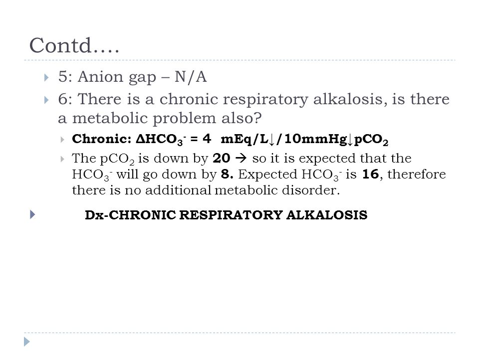 Contd…. Dx-CHRONIC RESPIRATORY ALKALOSIS 5: Anion gap – N/A
