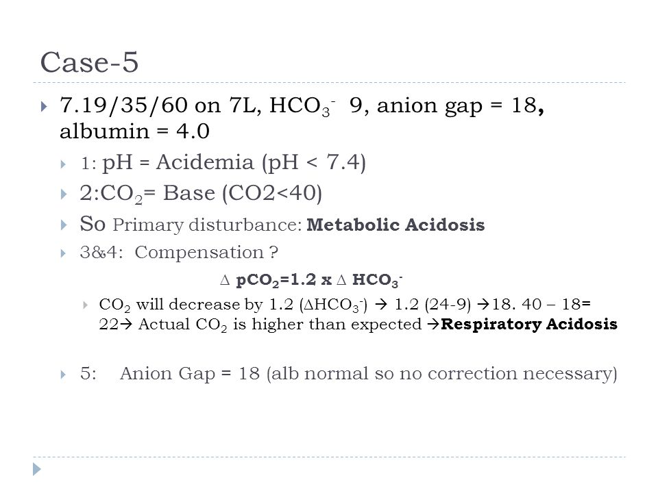 Case-5 7.19/35/60 on 7L, HCO3- 9, anion gap = 18, albumin = 4.0