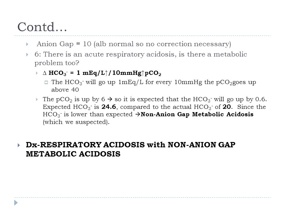 Contd… Dx-RESPIRATORY ACIDOSIS with NON-ANION GAP METABOLIC ACIDOSIS