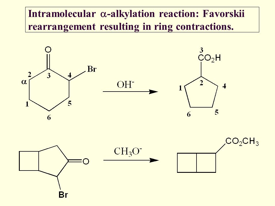 Intramolecular a-alkylation reaction: Favorskii rearrangement resulting in ring contractions.