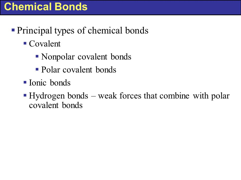 Chemical Bonds Principal types of chemical bonds Covalent