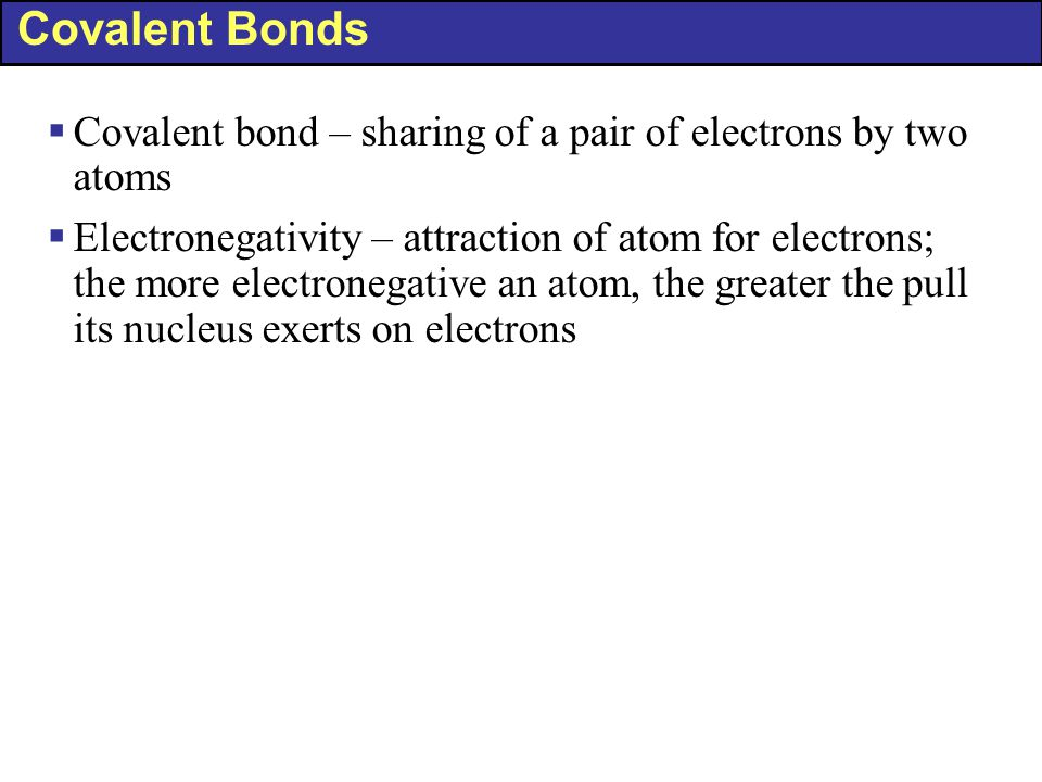 Covalent Bonds Covalent bond – sharing of a pair of electrons by two atoms.