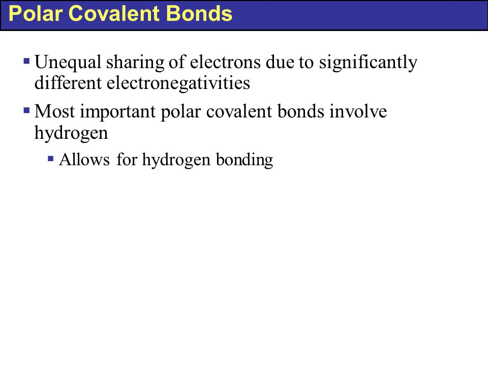 Polar Covalent Bonds Unequal sharing of electrons due to significantly different electronegativities.