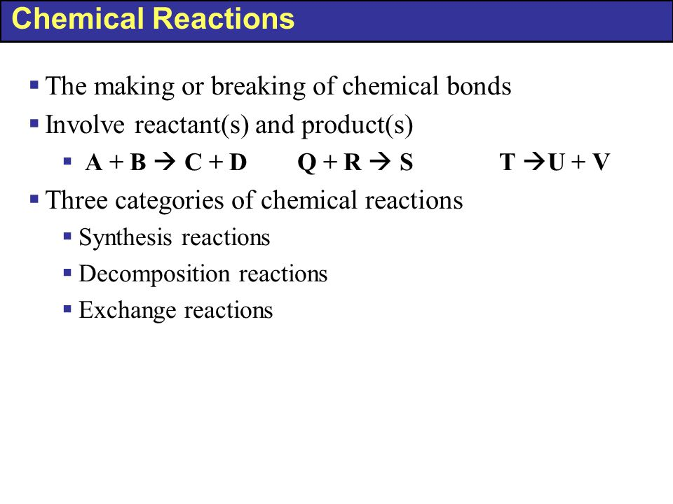 Chemical Reactions The making or breaking of chemical bonds