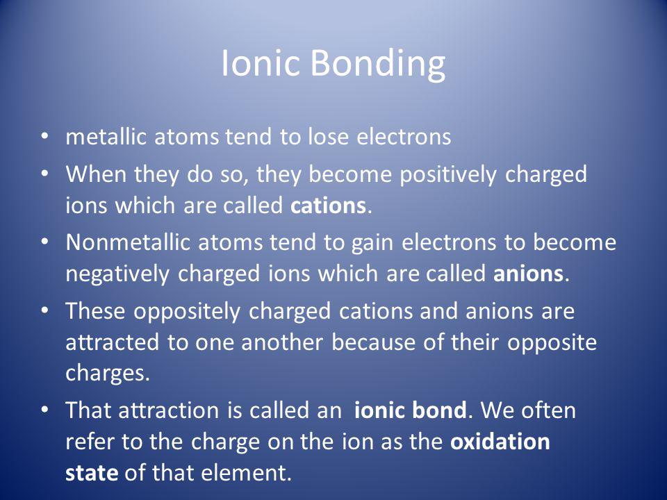 Ionic Bonding metallic atoms tend to lose electrons
