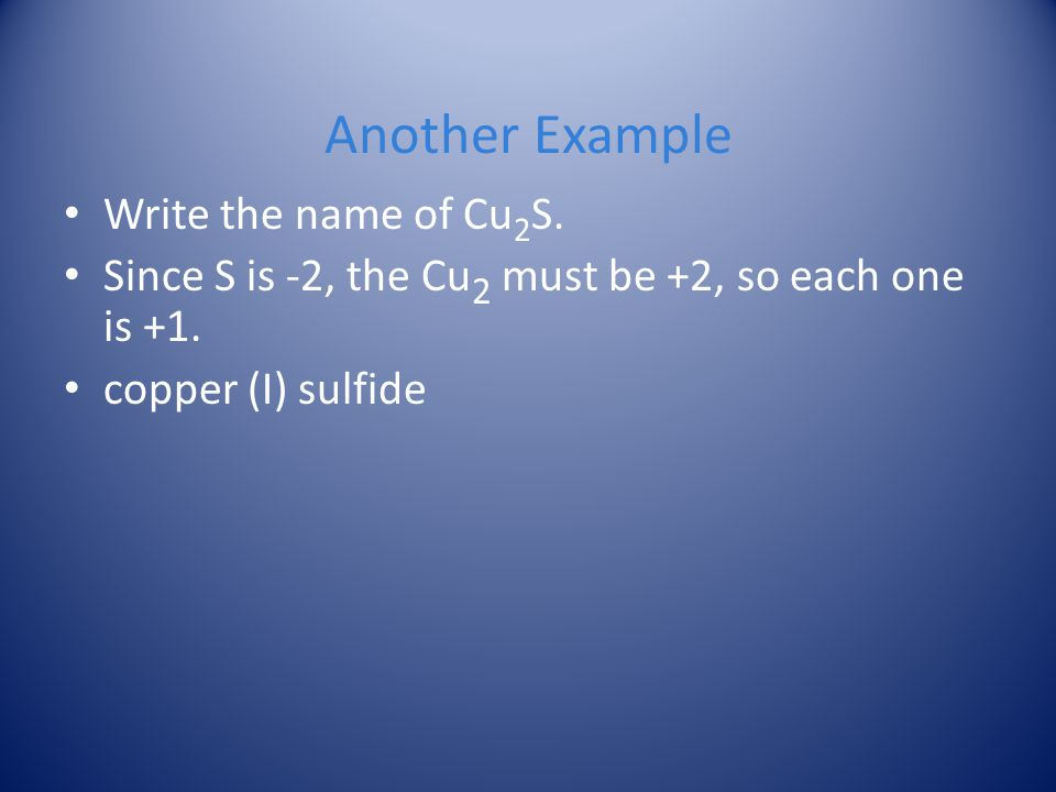 Another Example Write the name of Cu2S.