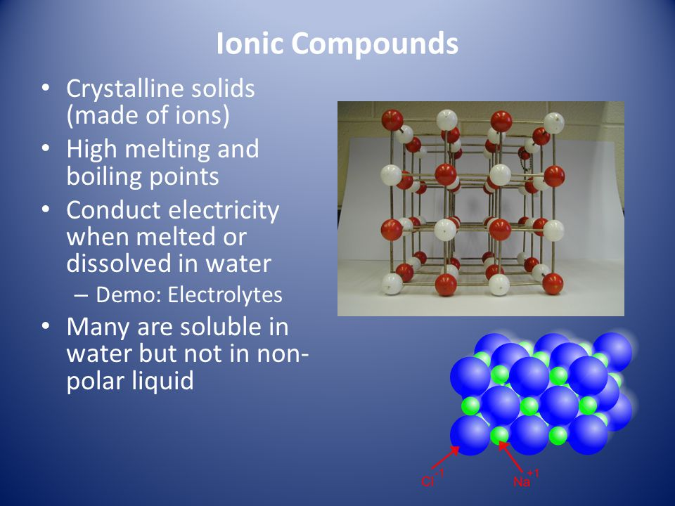 Ionic Compounds Crystalline solids (made of ions)