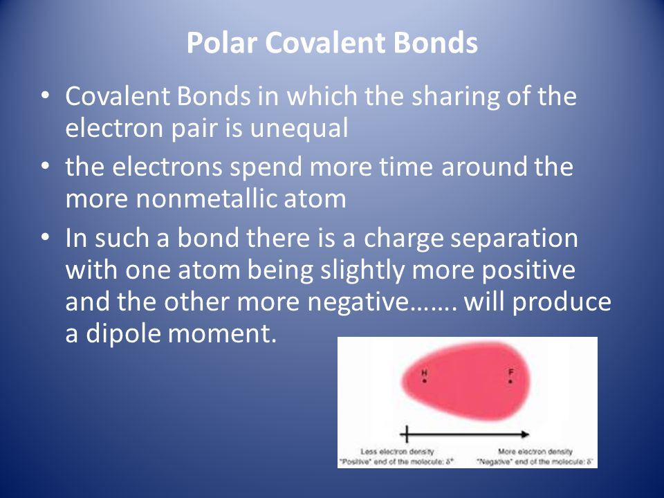 Polar Covalent Bonds Covalent Bonds in which the sharing of the electron pair is unequal.