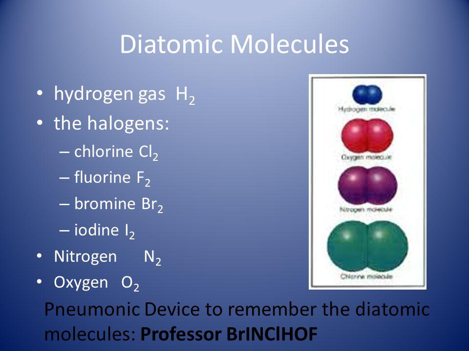 Diatomic Molecules hydrogen gas H2 the halogens: