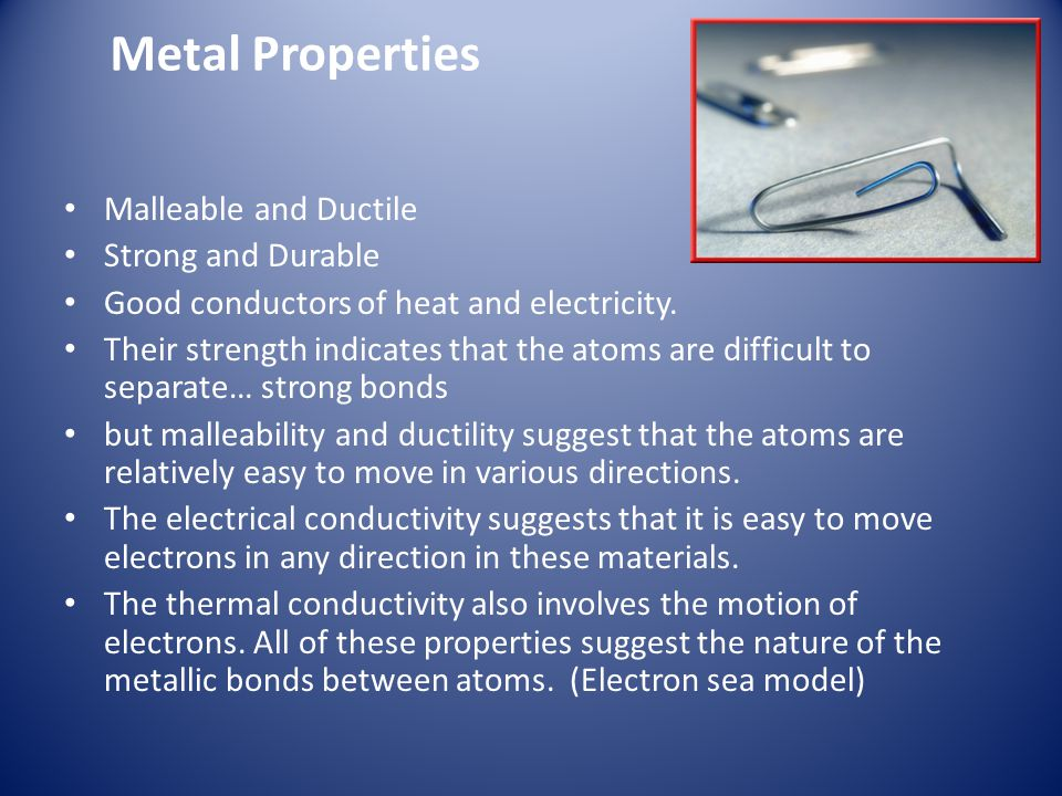 Metal Properties Malleable and Ductile Strong and Durable