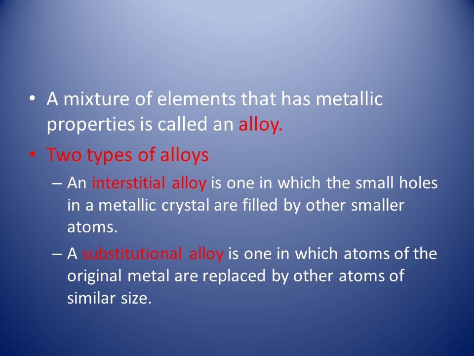 A mixture of elements that has metallic properties is called an alloy.