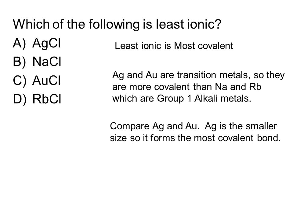 Which of the following is least ionic AgCl NaCl AuCl RbCl