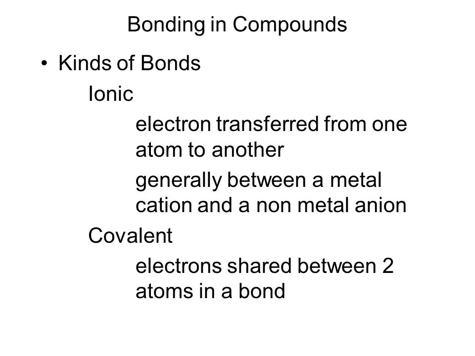 Bonding in Compounds Kinds of Bonds. Ionic. electron transferred from one atom to another.