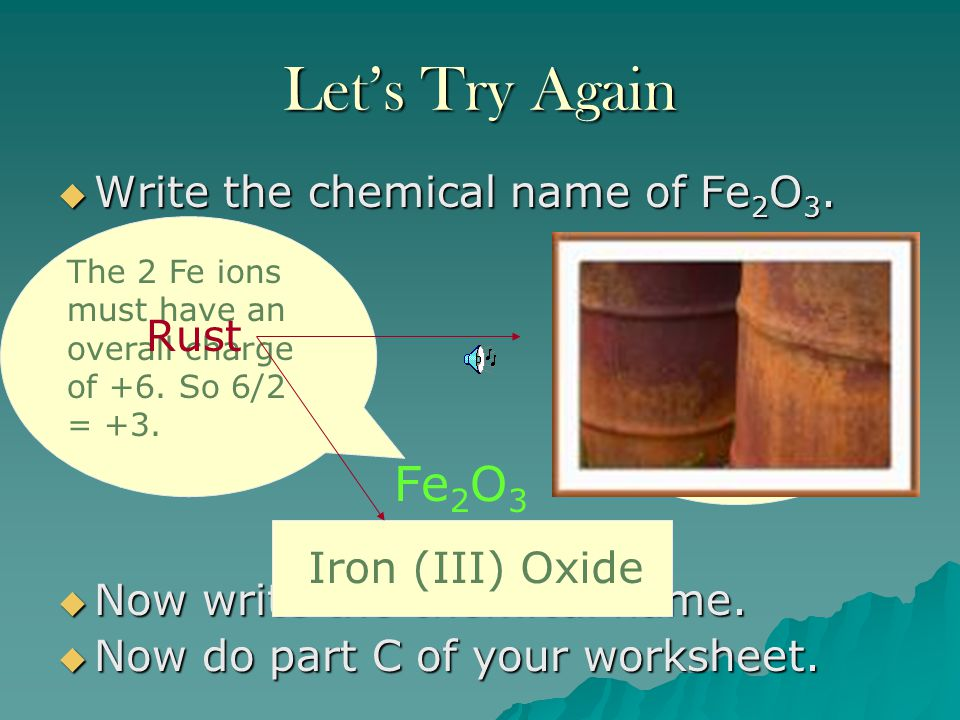 Let's Try Again Fe2O3 Write the chemical name of Fe2O3. Rust