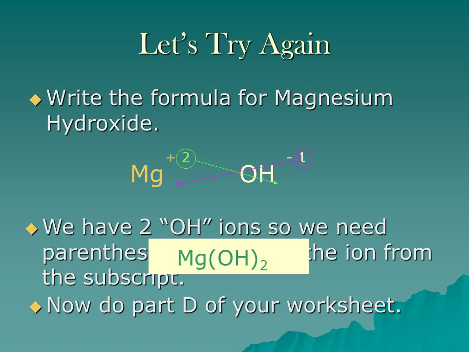 Let's Try Again Mg OH Write the formula for Magnesium Hydroxide. + 2 2