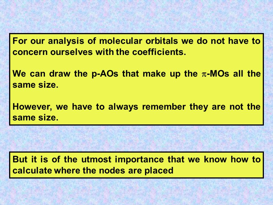 For our analysis of molecular orbitals we do not have to concern ourselves with the coefficients.