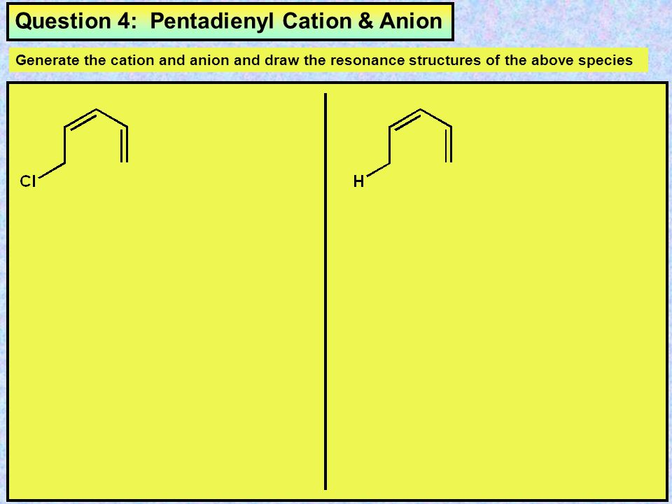 Question 4: Pentadienyl Cation & Anion
