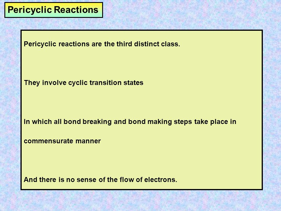Pericyclic Reactions Pericyclic reactions are the third distinct class. They involve cyclic transition states.