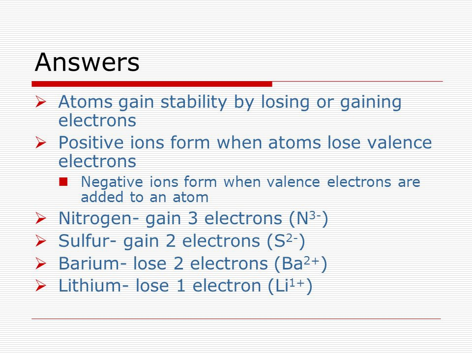 Answers Atoms gain stability by losing or gaining electrons