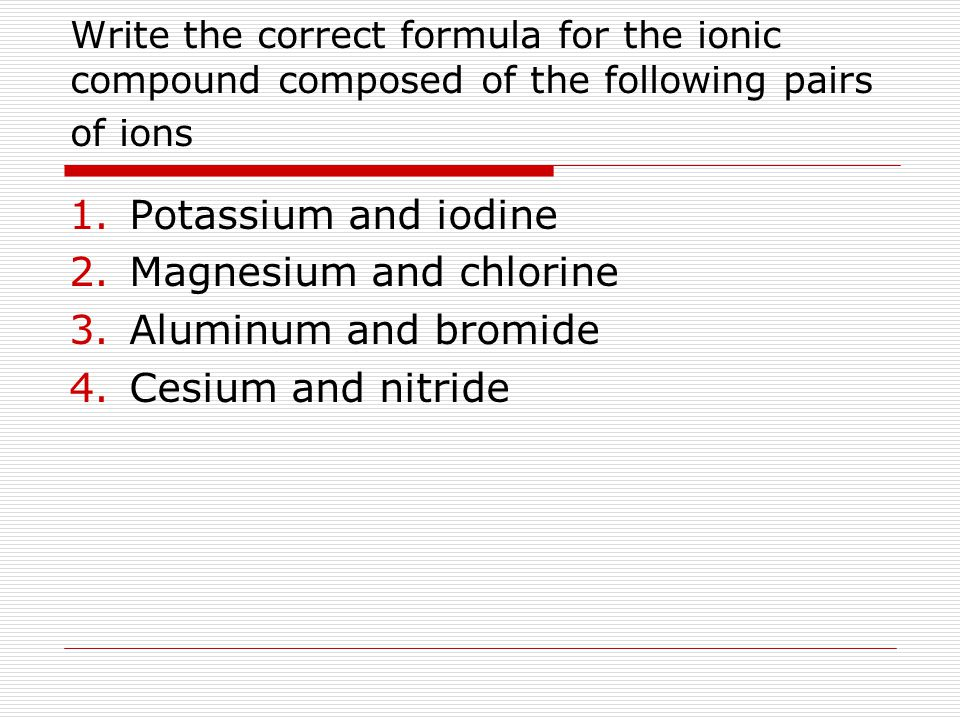 Magnesium and chlorine Aluminum and bromide Cesium and nitride