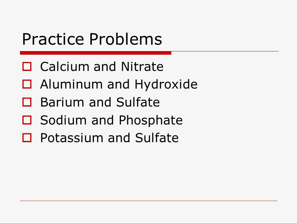 Practice Problems Calcium and Nitrate Aluminum and Hydroxide