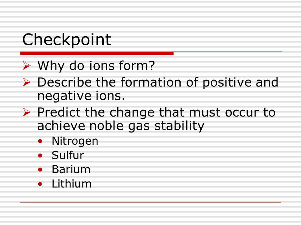 Checkpoint Why do ions form