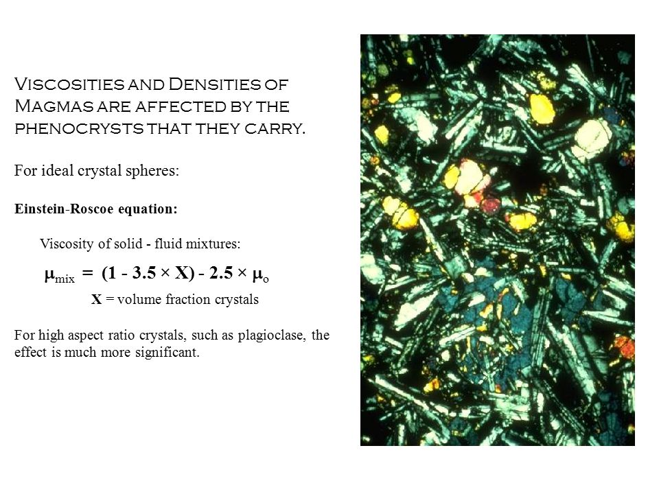 Viscosities and Densities of Magmas are affected by the phenocrysts that they carry.