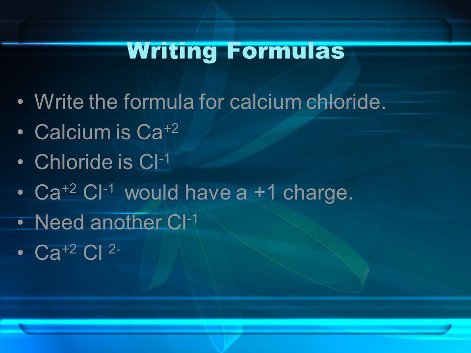 Writing Formulas Write the formula for calcium chloride.