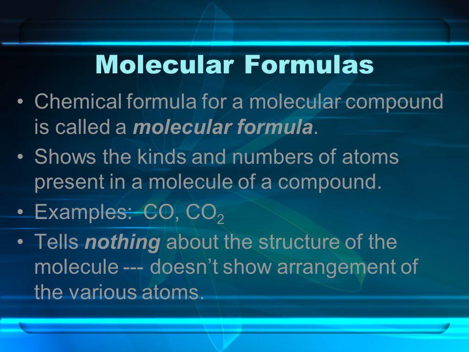 Molecular Formulas Chemical formula for a molecular compound is called a molecular formula.