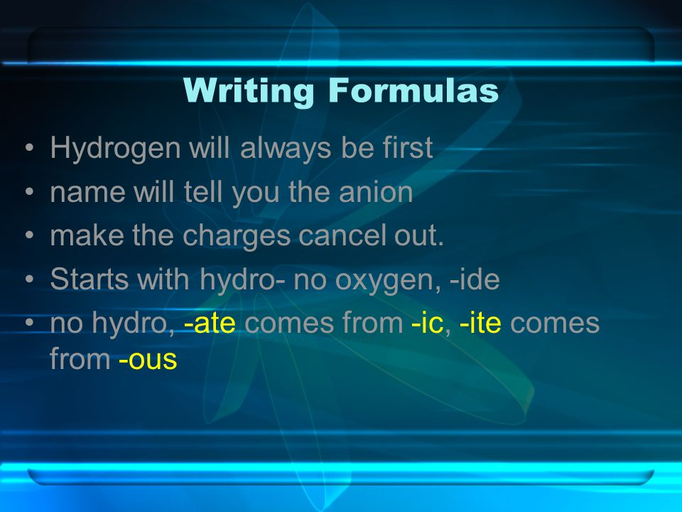 Writing Formulas Hydrogen will always be first