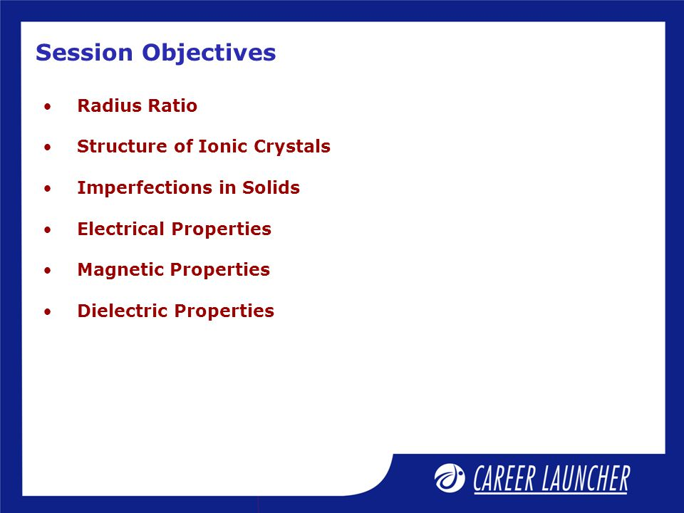 Session Objectives Radius Ratio Structure of Ionic Crystals
