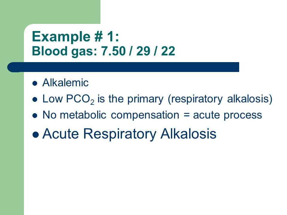 Example # 1: Blood gas: 7.50 / 29 / 22