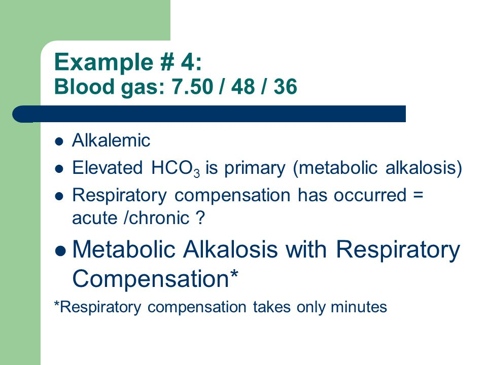 Example # 4: Blood gas: 7.50 / 48 / 36