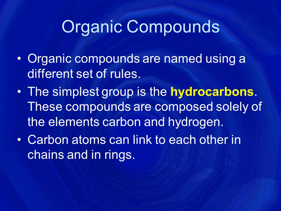 Organic Compounds Organic compounds are named using a different set of rules.