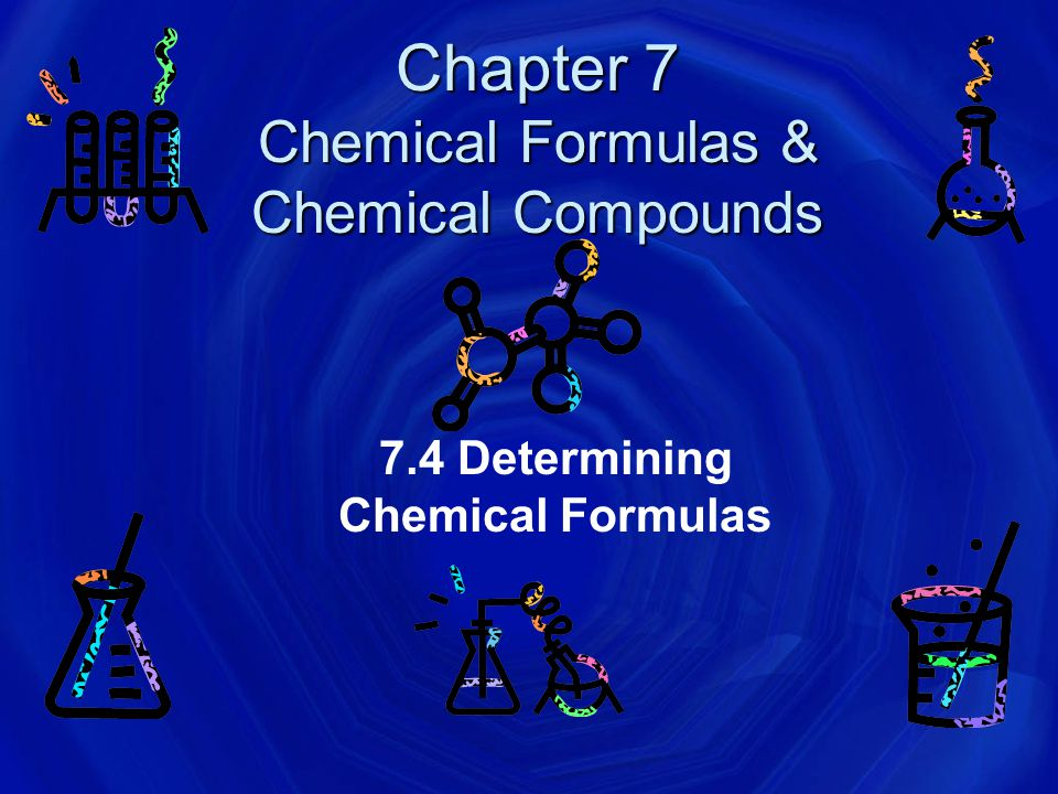Chapter 7 Chemical Formulas & Chemical Compounds
