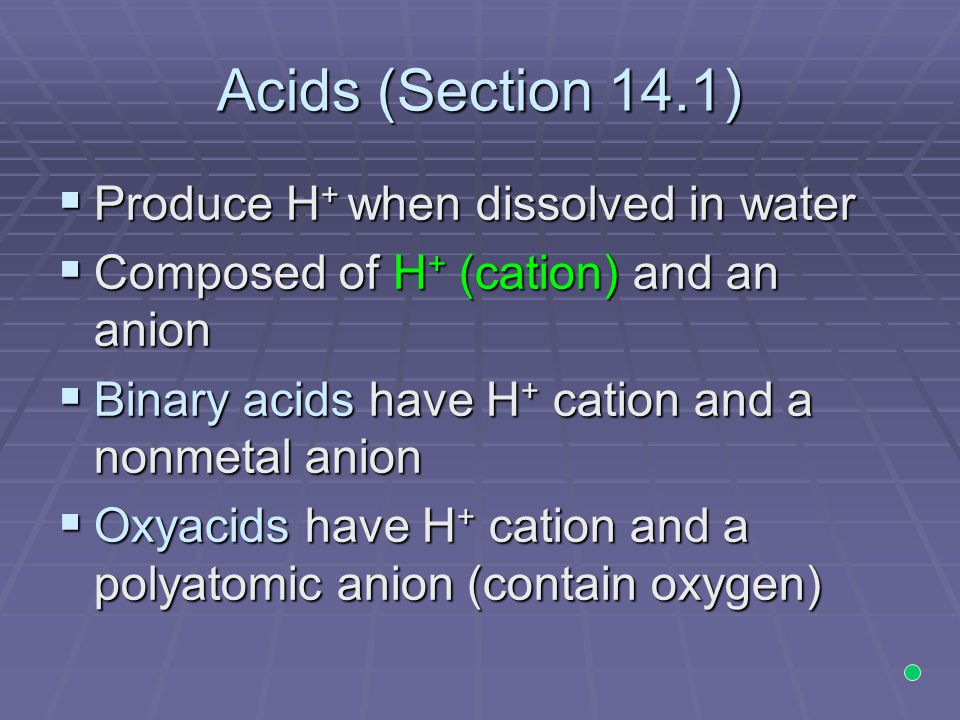 Acids (Section 14.1) Produce H+ when dissolved in water