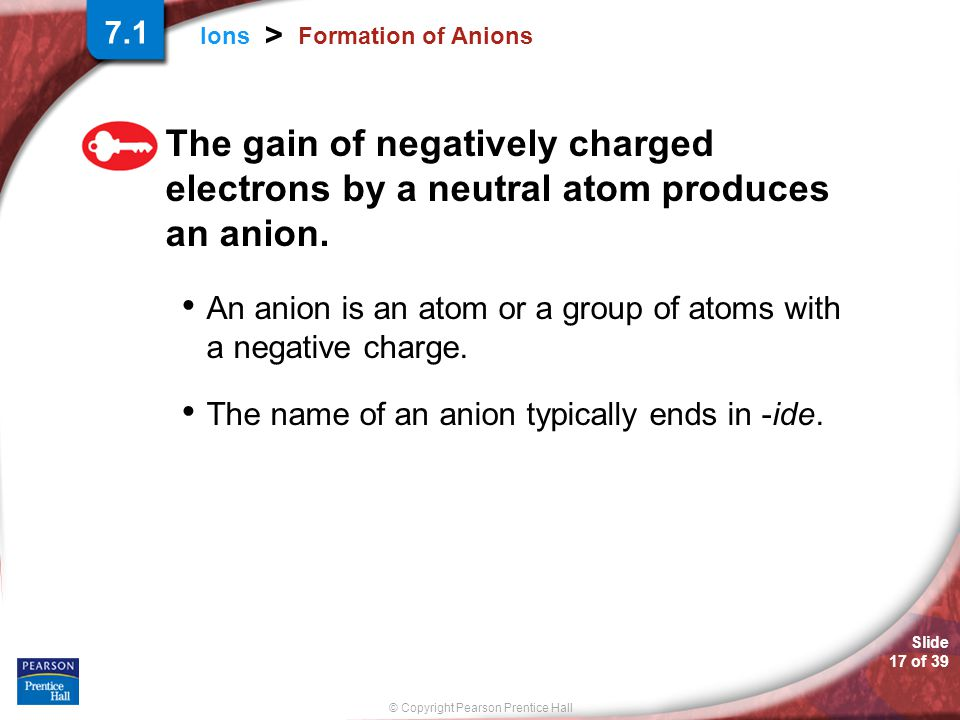 7.1 Formation of Anions. The gain of negatively charged electrons by a neutral atom produces an anion.
