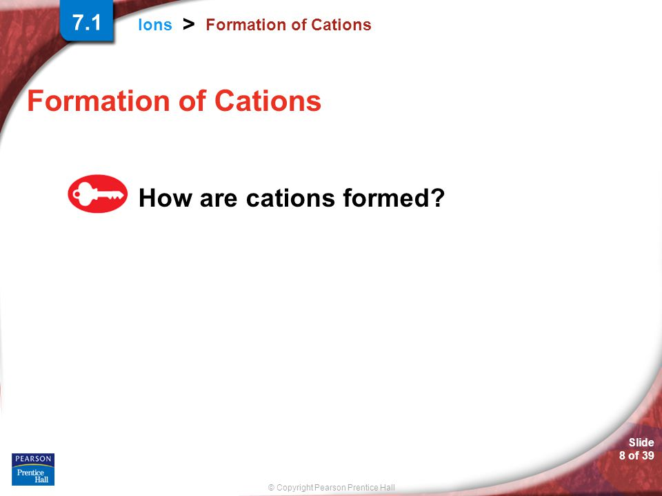 7.1 Formation of Cations Formation of Cations How are cations formed