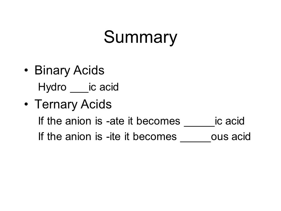 Summary Binary Acids Ternary Acids Hydro ___ic acid