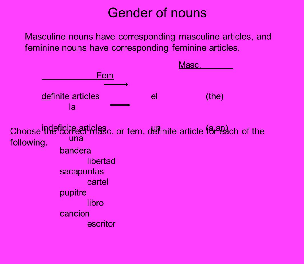 Gender of nouns Masculine nouns have corresponding masculine articles, and feminine nouns have corresponding feminine articles.