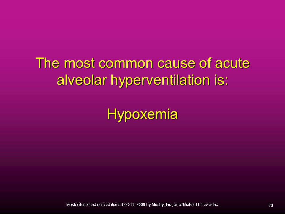 The most common cause of acute alveolar hyperventilation is: Hypoxemia