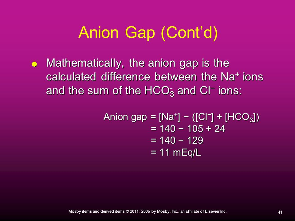 Anion Gap (Cont'd) Mathematically, the anion gap is the calculated difference between the Na+ ions and the sum of the HCO3 and Cl− ions: